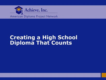 Creating a High School Diploma That Counts. 2 AMERICAN DIPLOMA PROJECT NETWORK American Diploma Project n How well prepared are our students for the world.