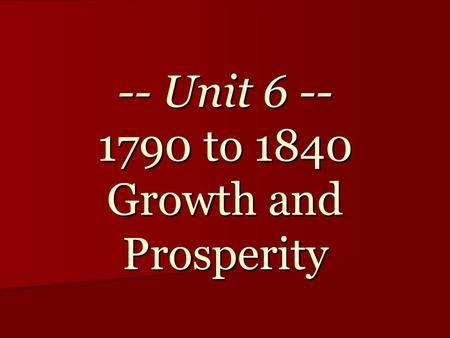 -- Unit 6 -- 1790 to 1840 Growth and Prosperity. Some Background Tidbits! Population: The population of the US in 1790 was about 4 million. (There are.