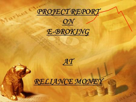 PROJECT REPORT ON E-BROKING AT RELIANCE MONEY. CONTENT OF PRESENTATION OVERVIEW OF ONLINE TRADING IN INDIA TYPE OF ONLINE STOCK TRADING WITH ITS PROS.