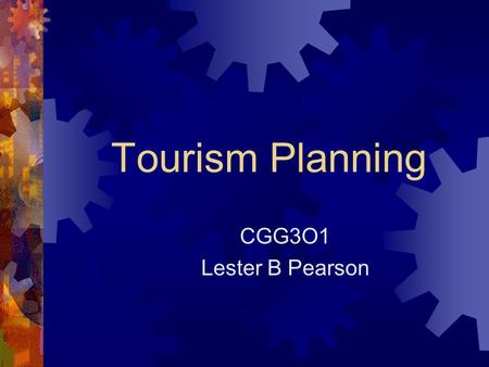 Tourism Planning CGG3O1 Lester B Pearson. What is tourism planning?  In recent decades many places have turned to travel and tourism as a way to improve.