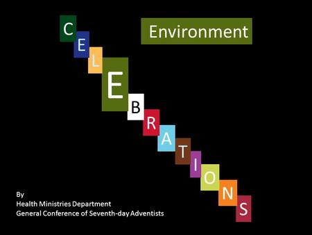 Environment S By Health Ministries Department General Conference of Seventh-day Adventists N O I T A R B E L E C.