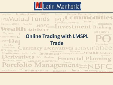 Online Trading with LMSPL Trade. Traditionally stock trading is done through telephones or personally. With technology up gradation now we can serve you.