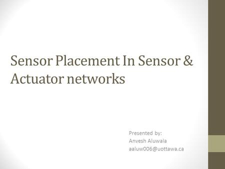 Sensor Placement In Sensor & Actuator networks Presented by: Anvesh Aluwala