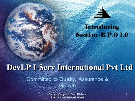DevLP I-Serv International Pvt Ltd Committed to Quality, Assurance & Growth 1Content Subject to DevLP I-Serv International Private Limited.