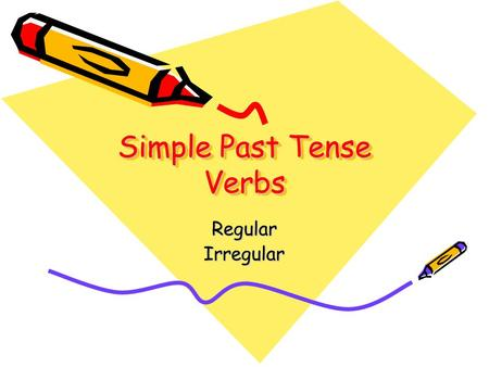 Simple Past Tense Verbs RegularIrregular. Simple Past Tense Regular Simply add –ed to the verbs cook – cookedsmell – smelled add - added play – played.