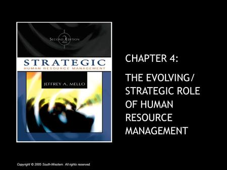 CHAPTER 4: THE EVOLVING/ STRATEGIC ROLE OF HUMAN RESOURCE MANAGEMENT Copyright © 2005 South-Western. All rights reserved.