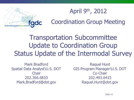 Transportation Subcommittee Update to Coordination Group Status Update of the Intermodal Survey Mark Bradford Spatial Data Analyst\U.S. DOT Chair 202.366.6810.