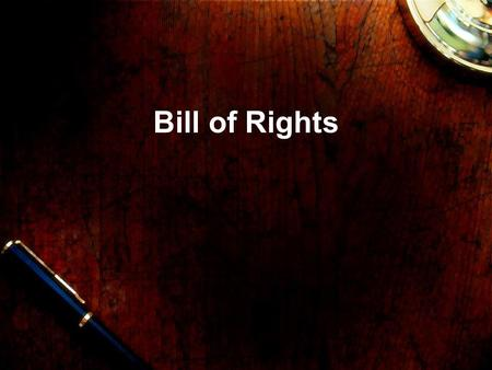 Bill of Rights. Amending the Constitution Amendment: to change or add to a document. The Constitution originally said nothing about the rights. Article.