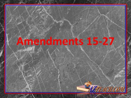 Amendments 15-27. AMENDMENT 15: RIGHT TO VOTE - 1870 The right of United States citizens to vote shall not be abridged or denied on account of race, color.