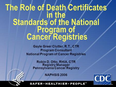 The Role of Death Certificates in the Standards of the National Program of Cancer Registries Gayle Greer Clutter, R.T., CTR Program Consultant National.