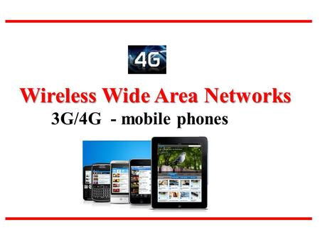 Wireless Wide Area Networks 3G/4G - mobile phones.