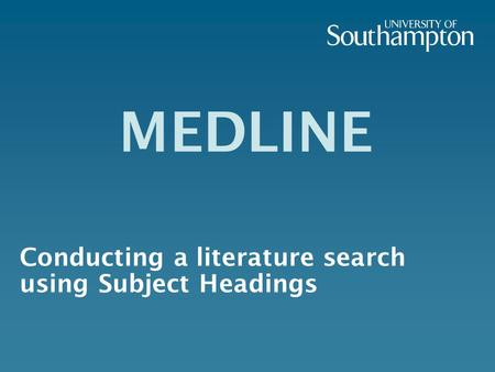 MEDLINE Conducting a literature search using Subject Headings.