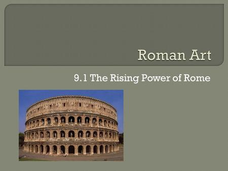 9.1 The Rising Power of Rome.  Under Etruscan rule Rome grew to become the biggest city in Italy.  Romans were unhappy and drove the Etruscans from.