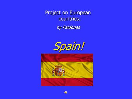 Project on European countries: by Faidonas Spain! Project on European countries: by Faidonas Spain!