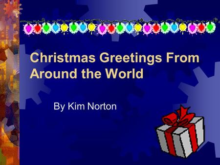 Christmas Greetings From Around the World By Kim Norton.