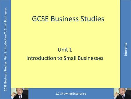 GCSE Business Studies Unit 1 Introduction To Small Businesses Enterprise GCSE Business Studies Unit 1 Introduction to Small Businesses GCSE Business Studies.