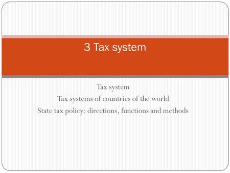Tax system Tax systems of countries of the world State tax policy: directions, functions and methods 3 Tax system.
