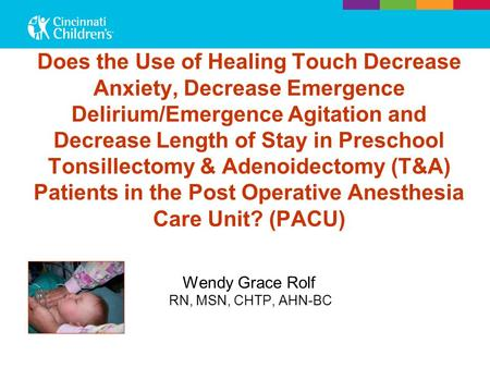 Does the Use of Healing Touch Decrease Anxiety, Decrease Emergence Delirium/Emergence Agitation and Decrease Length of Stay in Preschool Tonsillectomy.