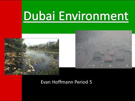 Evan Hoffmann Period 5.  Energy Use  Water Pollution  Air Pollution  Abu Dhabi  Tourism/Attractions.