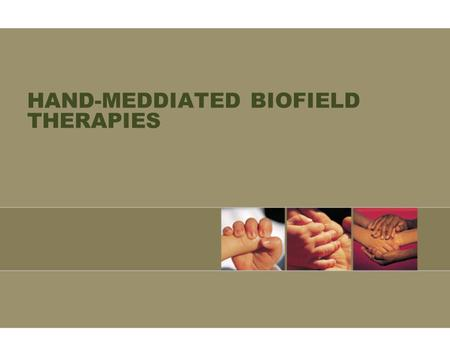 "HAND-MEDDIATED BIOFIELD THERAPIES. QUOTE TO BEGIN ""OFTEN HANDS WILL SOLVE A MYSTERY THAT THE INTELLECT HAS STRUGGLED WITH IN VAIN."" C.G. Jung."