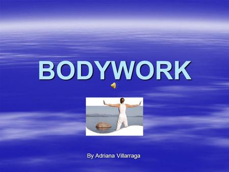 BODYWORK By Adriana Villarraga. I invite you to submerge yourself into the powerful healing tools offered by bodywork. There are different ways to regain.
