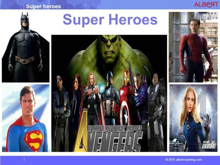 Super heroes © 2015 albert-learning.com Super Heroes.