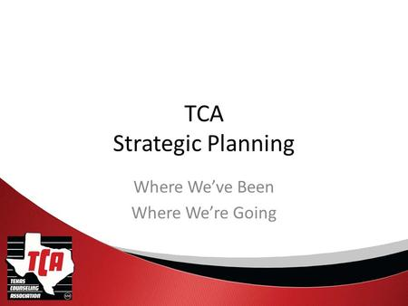 TCA Strategic Planning Where We've Been Where We're Going.