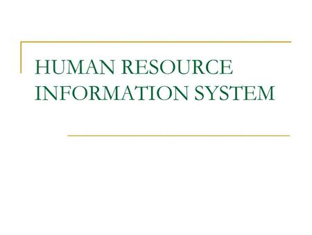 HUMAN RESOURCE INFORMATION SYSTEM. Concept of HR Information System: Management information system is and organizational method of providing past, present.