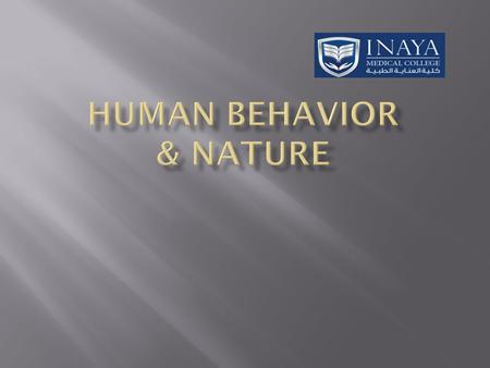 " Our behavior is often characterized as "" human nature"".  In a culture that emphasizes our differences, we some times forget just how similar we are."
