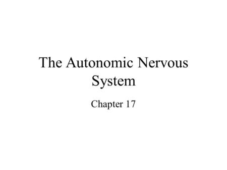 The Autonomic Nervous System Chapter 17. Introduction Makes all routine adjustments in physiological systems. Consists of visceral motor (efferent) neurons.