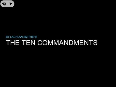 THE TEN COMMANDMENTS BY LACHLAN.SMITHERS. THE HISTORY OF THE TEN COMMANDMENTS The Ten commandments were a set of commandments given to mosses when he.