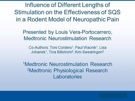 Influence of Different Lengths of Stimulation on the Effectiveness of SQS in a Rodent Model of Neuropathic Pain Presented by Louis Vera-Portocarrero, Medtronic.