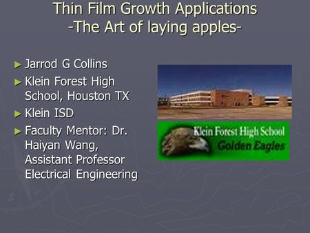 Thin Film Growth Applications -The Art of laying apples- ► Jarrod G Collins ► Klein Forest High School, Houston TX ► Klein ISD ► Faculty Mentor: Dr. Haiyan.