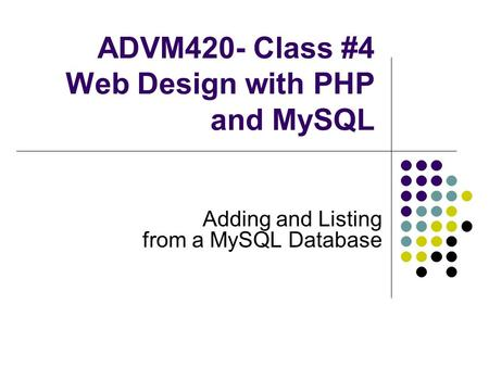 ADVM420- Class #4 Web Design with PHP and MySQL Adding and Listing from a MySQL Database.