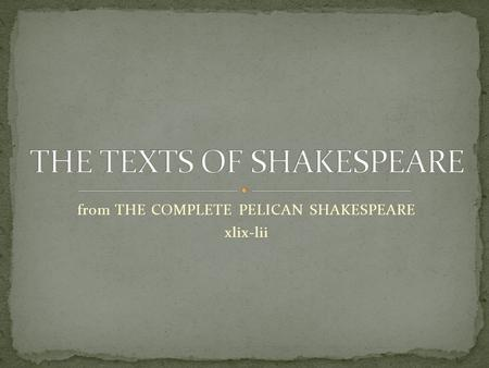 From THE COMPLETE PELICAN SHAKESPEARE xlix-lii. So far as we know, only a few pages of a play in Shakespeare's hand exists, a fragment from a play called.