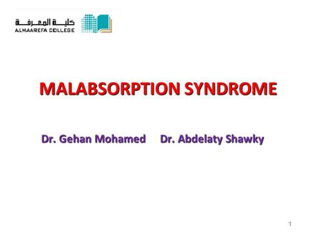 MALABSORPTION SYNDROME Dr. Gehan Mohamed Dr. Abdelaty Shawky 1.