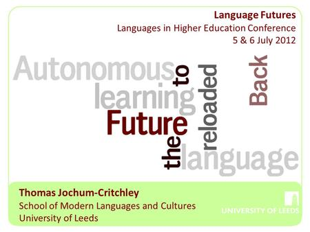 Thomas Jochum-Critchley School of Modern Languages and Cultures University of Leeds Language Futures Languages in Higher Education Conference 5 & 6 July.