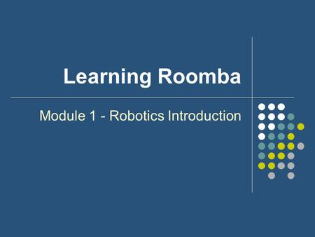 Learning Roomba Module 1 - Robotics Introduction.