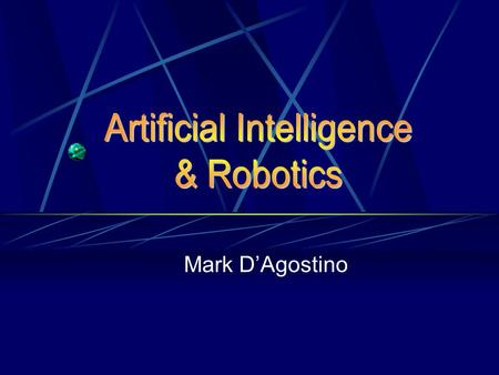 Mark D'Agostino. Overview Introduction / Terminology Examples of Agencies SPOT & Fresh Kitty RoboCup Applications of AI and Robotics More Examples The.