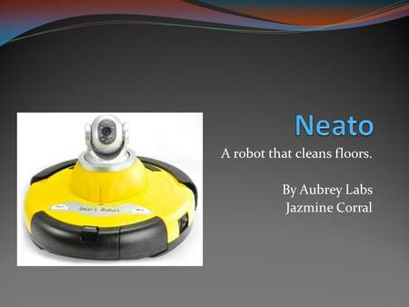 A robot that cleans floors. By Aubrey Labs Jazmine Corral.