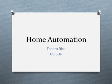 Home Automation Theora Rice CS 536.