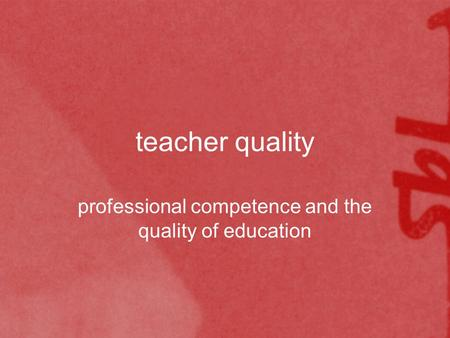 Teacher quality professional competence and the quality of education.