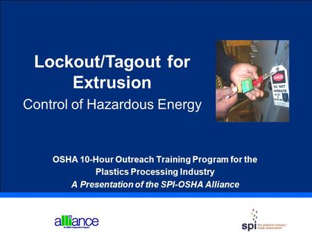 Lockout/Tagout for Extrusion Control of Hazardous Energy OSHA 10-Hour Outreach Training Program for the Plastics Processing Industry A Presentation of.