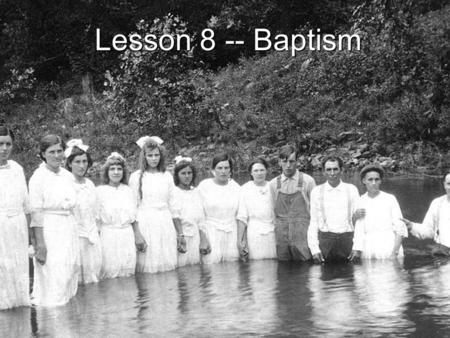 Lesson 8 -- Baptism. You are all sons of God through faith in Christ Jesus, for all of you who were baptized into Christ have clothed yourselves with.