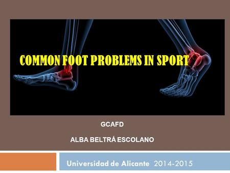 COMMON FOOT PROBLEMS IN SPORT Universidad de Alicante 2014-2015 GCAFD ALBA BELTRÁ ESCOLANO.