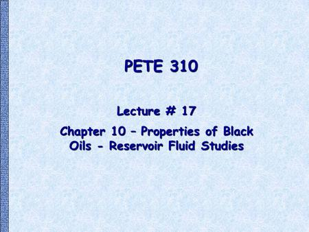 Chapter 10 – Properties of Black Oils - Reservoir Fluid Studies