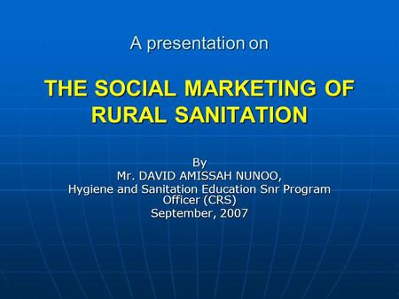 A presentation on THE SOCIAL MARKETING OF RURAL SANITATION
