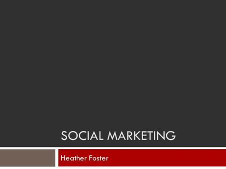 SOCIAL MARKETING Heather Foster. Who is our Audience? Questions we need to ask ourselves Who are our customers? What do our customers like? Why choose.
