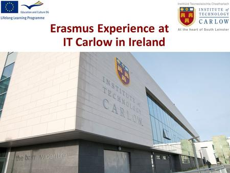 Erasmus Experience at IT Carlow in Ireland. Ireland Map of Ireland Population – 4,015,676 million Capital city – Dublin (1.1 million) Other major cities.