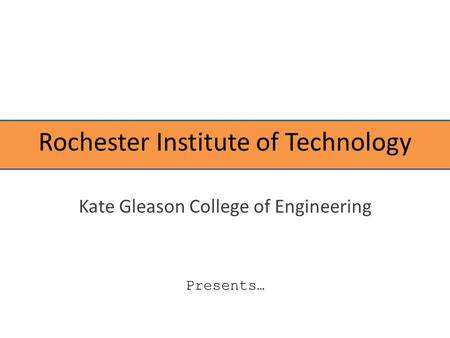 Rochester Institute of Technology Kate Gleason College of Engineering Presents …